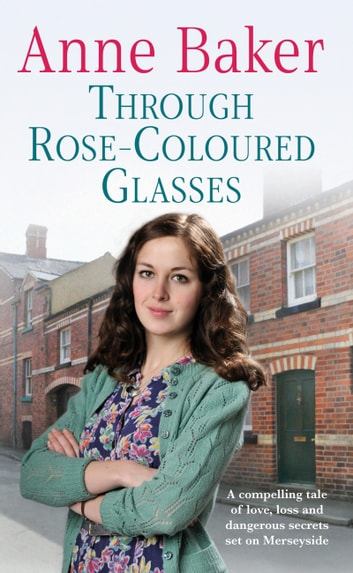 Through Rose Coloured Glasses Ebook By Anne Baker 9780755356683