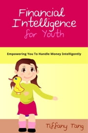 Financial Intelligence for Youth ebook by Tiffany Tang
