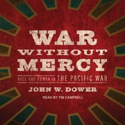 War Without Mercy - Race and Power in the Pacific War audiobook by John W. Dower