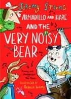 Armadillo and Hare and the Very Noisy Bear ebook by Jeremy Strong, Rebecca Bagley