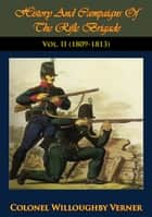 History And Campaigns Of The Rifle Brigade Vol. II (1800-1809) ebook by Colonel Willoughby Verner