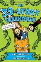 The 39-Story Treehouse - Mean Machines & Mad Professors! ebook by Andy Griffiths, Terry Denton
