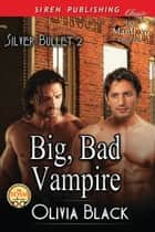 Big, Bad Vampire ebook by Olivia Black