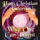 What One Can Invent audiobook by Hans Christian Andersen