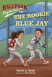 Ballpark Mysteries #10: The Rookie Blue Jay ebook by David A. Kelly,Mark Meyers