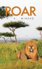 Roar ebook by F.  K.  WIREKO
