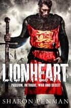 Lionheart: Plantagenets Book 4 ebook by Sharon Penman