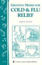 Growing Herbs for Cold & Flu Relief - Storey's Country Wisdom Bulletin A-219 ebook by Dorie Byers