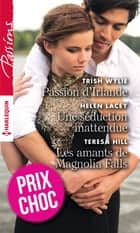 Passion d'Irlande - Une séduction inattendue - Les amants de Magnolia Falls ebook by Trish Wylie, Helen Lacey, Teresa Hill