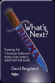 What's Next? This Is Training For New believers: Pearls For Lambs and Sheep; Not For Swine ebook by David Bergsland