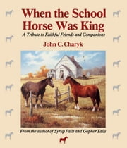 When the School Horse Was King ebook by Charyk, John