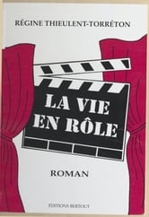 La vie en rôle ebook by Régine Thieulent-Torréton