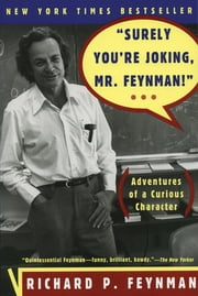 """Surely You're Joking, Mr. Feynman!"": Adventures of a Curious Character - Adventures of a Curious Character ebook by Richard P. Feynman"