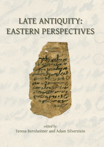 Late Antiquity: Eastern Perspectives ebook by Teresa Bernheimer,Adam J. Silverstein