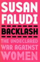 Backlash - The Undeclared War Against Women ebook by Susan Faludi