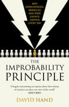 The Improbability Principle - Why coincidences, miracles and rare events happen all the time ebook by David Hand