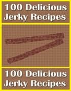 100 Delicious Jerky Recipes ebook by Charlotte Kobetis