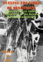 Fueling the Fires of Resistance — Army Air Forces Special Operations in the Balkans during World War II [Illustrated Edition] ebook by William M. Leary
