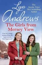The Girls From Mersey View - The absolutely heartwarming new saga from the SUNDAY TIMES bestselling author, your perfect summer read! ebook by Lyn Andrews