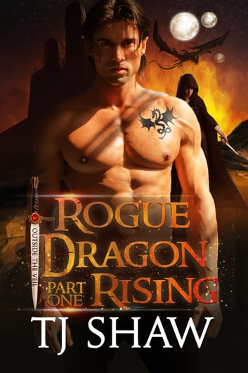 Rogue Dragon Rising, part one - Dragon Shifter Romance ebook by TJ Shaw