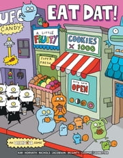 Uglydoll: Eat Dat! - Eat Dat! ebook by Travis Nichols,Ian McGinty