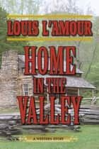 Home in the Valley - A Western Sextet ebook by Louis L'Amour