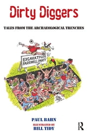 Dirty Diggers - Tales from the Archaeological Trenches ebook by Paul Bahn