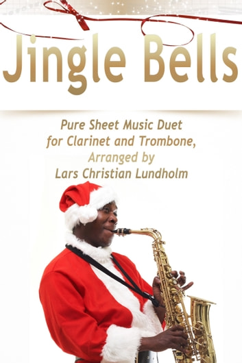 Jingle Bells Pure Sheet Music Duet for Clarinet and Trombone, Arranged by Lars Christian Lundholm ebook by Pure Sheet Music