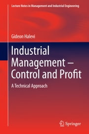 Industrial Management- Control and Profit - A Technical Approach ebook by Gideon Halevi