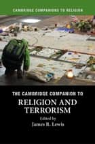 The Cambridge Companion to Religion and Terrorism ebook by James R. Lewis