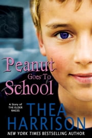 Peanut Goes to School - A Short Story of the Elder Races ebook by Thea Harrison