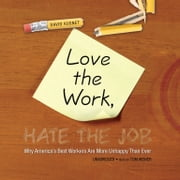 Love the Work, Hate the Job - Why America's Best Workers Are More Unhappy than Ever audiobook by David Kusnet