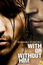 With or Without Him ebook by Barbara Elsborg