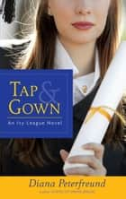 TAP & GOWN (EBK) ebook by Diana Peterfreund