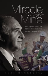 Miracle in the Mine - One Man's Story of Strength and Survival in the Chilean Mines ebook by José Henriquez