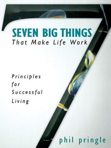 Seven Big Things That Make Life Work: Principles for Successful Living ebook by Phil Pringle