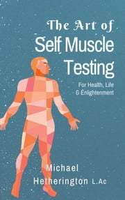 The Art of Self Muscle Testing ebook by Michael Hetherington