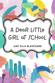 A Dear Little Girl at School ebook by Amy Ella Blanchard