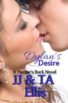 Dylan's Desire - A Harper's Rock Novel, #3 ebook by TA Ellis, JJ Ellis