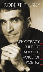 Democracy, Culture and the Voice of Poetry ebook by Robert Pinsky
