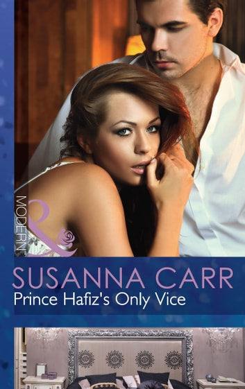 Prince Hafiz's Only Vice (Mills & Boon Modern) (Royal & Ruthless, Book 4) 電子書 by Susanna Carr