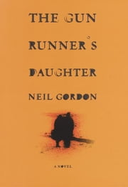 The Gun Runner's Daughter - A Novel ebook by Neil Gordon