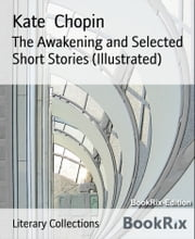 The Awakening and Selected Short Stories (Illustrated) ebook by Kate Chopin