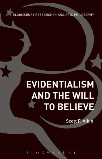 Evidentialism and the Will to Believe ebook by Scott Aikin