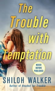 The Trouble with Temptation ebook by Shiloh Walker