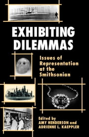 Exhibiting Dilemmas - Issues of Representation at the Smithsonian ebook by Amy Henderson,Adrienne L. Kaeppler