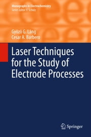 Laser Techniques for the Study of Electrode Processes ebook by Gyözö G. Láng,Cesar A. Barbero