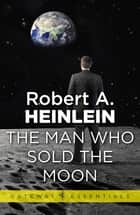 The Man Who Sold the Moon ebook by Robert A. Heinlein