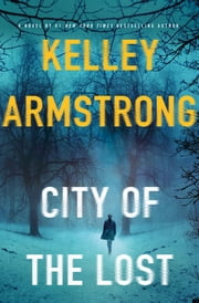 City of the Lost - A Thriller ebook by Kelley Armstrong