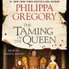 The Taming of the Queen audiobook by Philippa Gregory